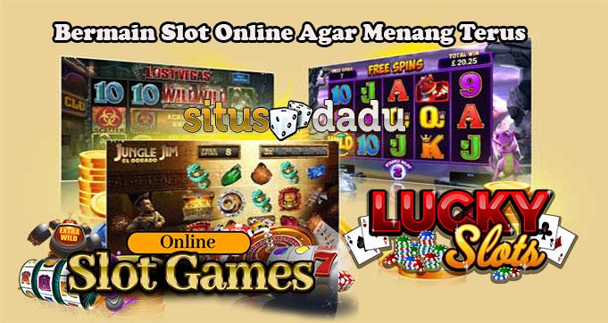 Bermain Slot Online Agar Menang Terus
