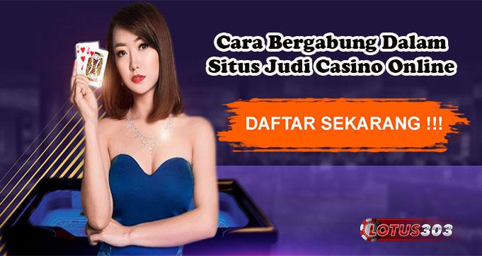 Cara Bergabung Dalam Situs Judi Casino Online