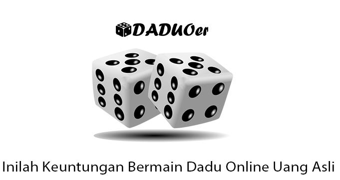 Inilah Keuntungan Bermain Dadu Online Uang Asli